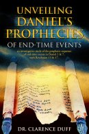 Unveiling Daniel's Prophecies of End-Time Events: An Investigative Study of the Prophetic Sequence of End Time Events in Daniel 2 & 7, with Revelatio