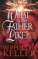 What Is the Father Like?: A Devotional Look at How God Cares for His Children