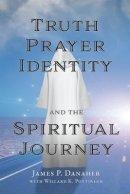 Truth, Prayer, Identity and the Spiritual Journey