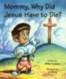 Mommy, Why Did Jesus Have to Die?
