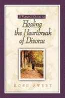 A Woman's Guide to Healing the Heartbreak of Divorce