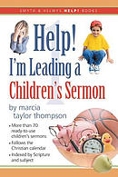 Help! I\'m Leading a Children\'s Sermon: Volume One: Advent to Transfiguration Sunday