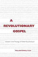 A Revolutionary Gospel: Salvation in the Theology of Walter Rauschenbusch