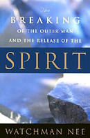 Breaking Of The Outer Man And The Release Of The Spirit