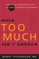When Too Much Isn't Enough: Ending the Destructive Cycle of AD/HD and Addictive Behavior