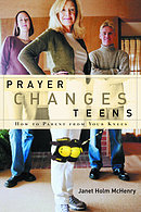 Prayer Changes Teens: How to Parent from Your Knees