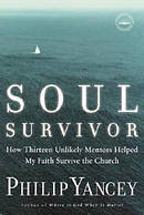 Soul Survivor : How 13 Unlikely Mentors Helped My Faith Survive The Church