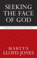 Seeking the Face of God : Nine Reflections on the Psalms