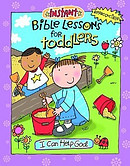 Instant Bible Lessons for Toddlers: I Can Help God