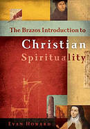 Brazos Introduction To Christian Spirituality