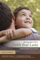 Raising Kids With A Faith That Lasts Participants Guide