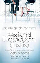 Sex is Not the Problem Lust is: Mens Study Guide