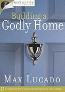 Max on Life: Building a Godly Home