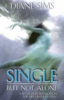 Single But Not Alone: A Woman in Preparation for Her Divine Destiny