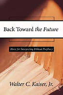 Back Toward the Future: Hints for Interpreting Biblical Prophecy
