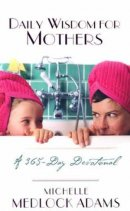 Daily Wisdom for Mothers: A 365 Day Devotional