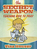 Secret Weapon, The: Teaching Kids to Pray