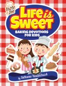 Life is Sweet: Baking Devotions for Kids