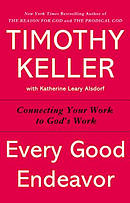 Every Good Endeavor: Connecting Your Work to God\'s Work