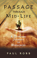 Passage Through Mid-life: a Spiritual Journey to Wholeness