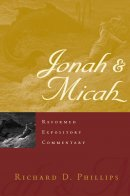 Jonah And Micah : Reformed Expository Commentary