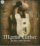 Martin Luther: In His Own Words