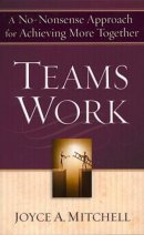 TeamsWork : A No Nonsense Approach For Achieving More Together