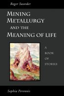 Mining, Metallurgy and the Meaning of Life