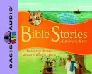 Bible Stories For Growing Kids - Audiobook