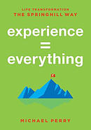 Experience = Everything: Life Transformation the Springhill Way