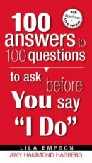 "100 Answers to 100 Questions to Ask Before You Say ""I Do"""