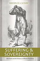 Suffering And Sovereignty: John Flavel And The Puritans On A