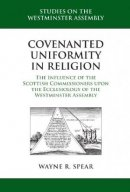 Covenanted Uniformity In Religion: The Influence Of The Scot