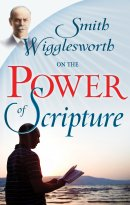 Smith Wigglesworth On The Power Of Scrip