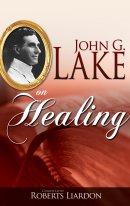 John G Lake On Healing