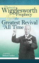The Smith Wigglesworth Prophecy And The Greatest Revival Of All Time Paperback Book