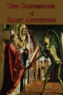 The Confessions of Saint Augustine - Complete Thirteen Books