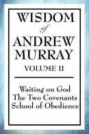 Wisdom of Andrew Murray Volume II