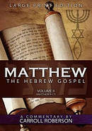 Matthew, the Hebrew Gospel (Volume II, Matthew 9-17) Large Print Edition