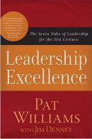 Leadership Excellence : The Seven Sides Of Leadership For The 21st Century