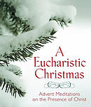 A Eucharistic Christmas: Advent Meditations on the Presence of Christ