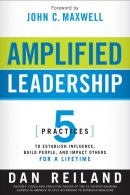 Amplified Leadership : 5 Practices To Establish Influences Build People And