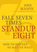 Fall Seven Times Stand Up Eight Hardback