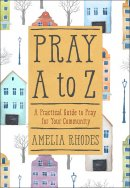 Pray A-Z: A Practical Guide to Pray for Your Community
