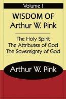 THE WISDOM OF ARTHUR W PINK VOL I