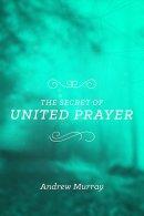 Secret Of United Prayer, The
