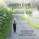 Amish Life: A Photographic Celebration of Modern Amish Life