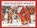 The Baker's Dozen: A Saint Nicholas Tale, with Bonus Cookie Recipe and Pattern for St. Nicholas Christmas Cookies (25th Anniversary Edition)