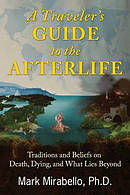 A Traveler's Guide to the Afterlife: Traditions and Beliefs on Death, Dying, and What Lies Beyond