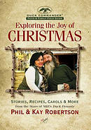 Exploring the Joy of Christmas: A Duck Commander Faith and Family Field Guide: Stories, Recipes, Carols & More